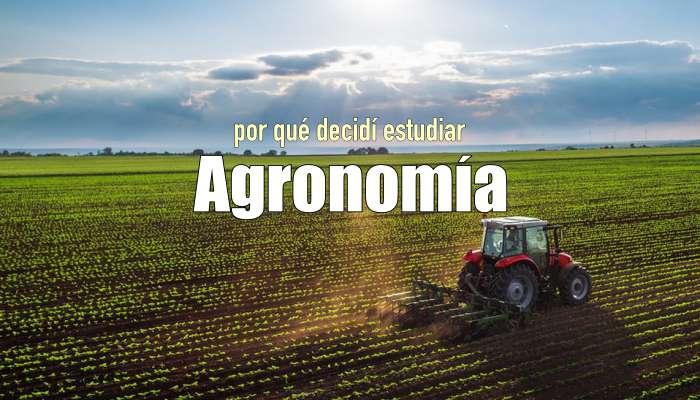 ¿Por qué decidí estudiar Agronomía?